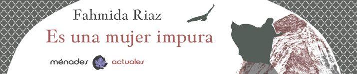 """""""Es una mujer impura"""", de Fahmida Riaz"""