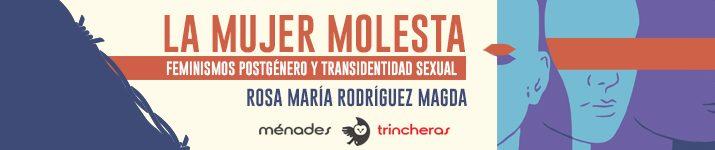 """""""La mujer molesta: feminismos postgénero y transidentidad sexual"""""""