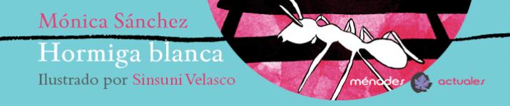 """""""Hormiga blanca"""", de Mónica Sánchez e ilustrado por Sinsuni Velasco"""