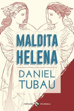 MALDITA HELENA – Daniel Tubau