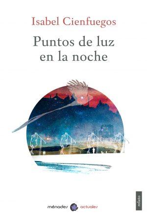 PUNTOS DE LUZ EN LA NOCHE – Isabel Cienfuegos