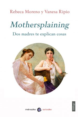 MOTHERSPLAINING – Rebeca Moreno y Vanesa Ripio