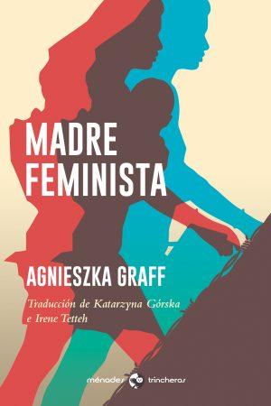 MADRE FEMINISTA – Agnieszka Graff