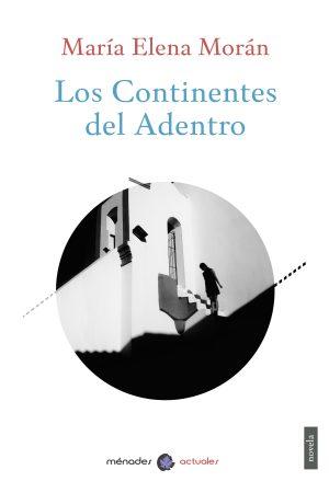 LOS CONTINENTES DEL ADENTRO – María Elena