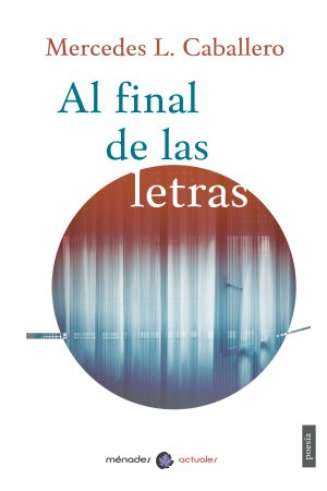 AL FINAL DE LAS LETRAS – Mercedes L. Caballero